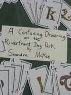 A Confusing Drowning at the Riverfront Dog Park ebook by
