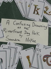 A Confusing Drowning at the Riverfront Dog Park ebook by Saundra McKee