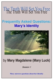 Frequently Asked Questions: Mary's Identity Session 1 ebook by Mary Magdalene (Mary Luck)