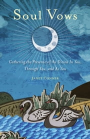 Soul Vows - Gathering the Presence of the Divine In You, Through You, and As You ebook by Janet Conner