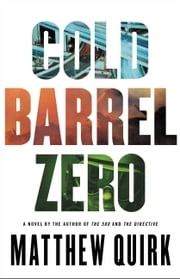 Cold Barrel Zero ebook by Matthew Quirk