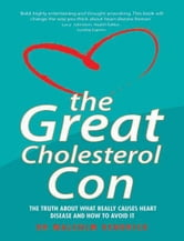 The Great Cholesterol Con - The Truth About What Really Causes Heart Disease and How to Avoid It ebook by Dr. Malcolm Kendrick