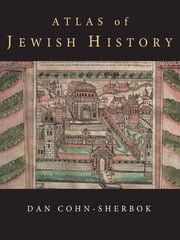 Atlas of Jewish History ebook by Dan Cohn-Sherbok