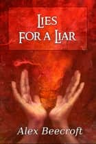 Lies For A Liar ebook by Alex Beecroft