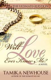 Will Love Ever Know Me ebook by Tamika Newhouse