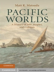 Pacific Worlds - A History of Seas, Peoples, and Cultures ebook by Matt K. Matsuda