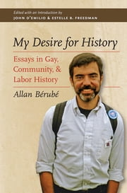 My Desire for History - Essays in Gay, Community, and Labor History ebook by Allan Bérubé