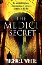 The Medici Secret ebook by Michael White