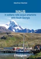 MAUS In solitario nelle acque antartiche della South Georgia eBook by Manfred Marktel