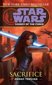 Sacrifice: Star Wars Legends (Legacy of the Force) ebook by Karen Traviss