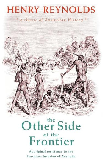 The Other Side of the Frontier: Aboriginal Resistance to the European invasion of Australia ebook by H Reynolds