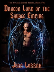 Dragon Lord of the Savage Empire - The Savage Empire, Book 2 ebook by Jean Lorrah