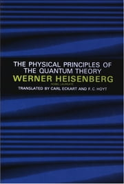 The Physical Principles of the Quantum Theory ebook by Werner Heisenberg