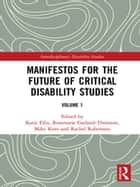 Manifestos for the Future of Critical Disability Studies - Volume 1 ebook by Katie Ellis, Rosemarie Garland-Thomson, Mike Kent,...
