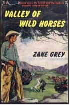 Valley of Wild Horses ebook by Zane Grey