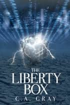 The Liberty Box ebook by C.A. Gray