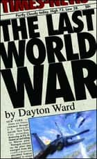 The Last World War ebook by Dayton Ward