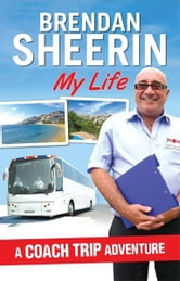 My Life: A Coach Trip Adventure ebook by Brendan Sheerin