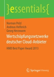 Wertschöpfungsnetzwerke deutscher Cloud-Anbieter - HMD Best Paper Award 2013 ebook by Norman Pelzl,Andreas Helferich,Georg Herzwurm