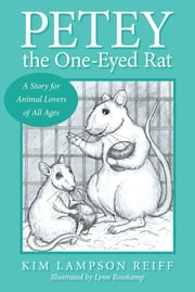 Petey the One-Eyed Rat - A Story for Animal Lovers of All Ages ebook by Kim Lampson Reiff,Lynn Rosskamp