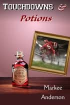 Touchdowns And Potions ebook by Markee Anderson