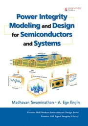 Power Integrity Modeling and Design for Semiconductors and Systems ebook by Swaminathan, Madhavan