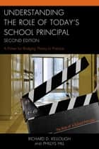 Understanding the Role of Today's School Principal ebook by Richard D. Kellough,Phillys Hill