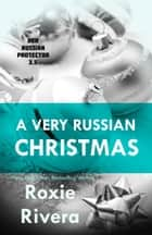 A Very Russian Christmas (Her Russian Protector 3.5) ebook by