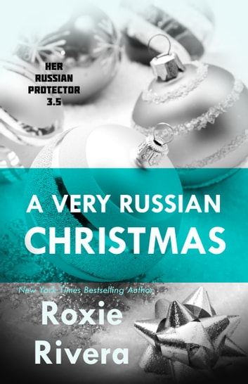A Very Russian Christmas (Her Russian Protector 3.5) ebook by Roxie Rivera