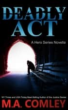 Deadly Act ebook by M A Comley