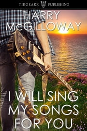 I Will Sing My Songs For You ebook by Harry McGilloway