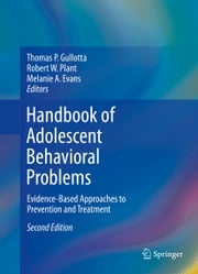 Handbook of Adolescent Behavioral Problems - Evidence-Based Approaches to Prevention and Treatment ebook by Thomas P. Gullotta,Robert W. Plant,Melanie Evans