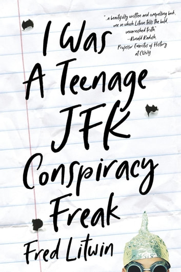 I Was a Teenage JFK Conspiracy Freak ebook by Fred Litwin