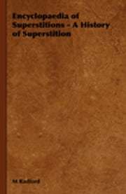 Encyclopaedia of Superstitions - A History of Superstition ebook by M. Radford
