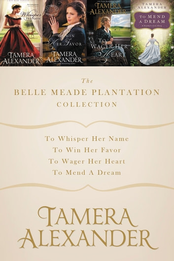 The Belle Meade Plantation Collection - To Whisper Her Name, To Win Her Favor, To Wager Her Heart, To Mend a Dream ekitaplar by Tamera Alexander