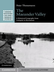 The Maeander Valley - A Historical Geography from Antiquity to Byzantium ebook by Peter Thonemann