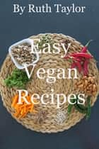 Easy Vegan Recipes ebook by Ruth Taylor