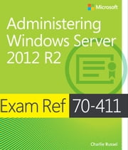 Exam Ref 70-411 Administering Windows Server 2012 R2 (MCSA) ebook by Charlie Russel