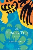 The Hungry Tide - A Novel ebook by Amitav Ghosh