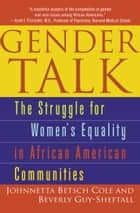 Gender Talk - The Struggle For Women's Equality in African American Communities eBook by Johnnetta B. Cole, Beverly Guy-Sheftall
