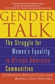 Gender Talk - The Struggle For Women's Equality in African American Communities ebook by Johnnetta B. Cole,Beverly Guy-Sheftall