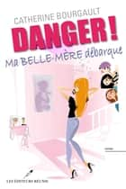 Danger ! Ma belle-mère débarque ebook by Catherine Bourgault