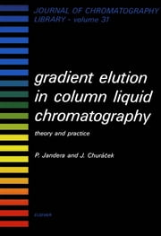 Gradient Elution in Column Liquid Chromatography: Theory and Practice ebook by Jandera, P.