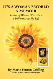 It's A Woman's World, A Memoir ebook by Marie Fenton Griffing