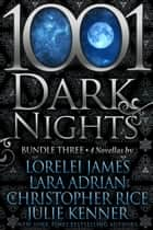 1001 Dark Nights: Bundle Three ebook by Lorelei James, Julie Kenner, Lara Adrian,...