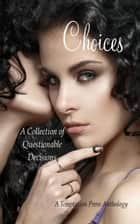 Choices: A Collection of Questionable Decisions ebook by Temptation Press, Pamela Brodman, Flo Golod,...