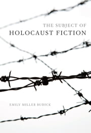 The Subject of Holocaust Fiction ebook by Emily Miller Budick