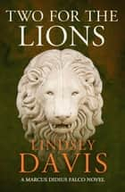 Two for the Lions - Falco 10 ebook by Lindsey Davis