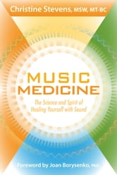 Music Medicine: The Science and Spirit of Healing Yourself with Sound ebook by Christine Stevens MSW, MT-BC