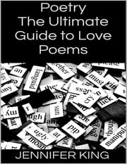 Poetry: The Ultimate Guide to Love Poems ebook by Jennifer King